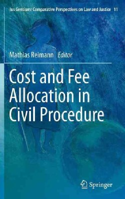 Cost and Fee Allocation in Civil Procedure: A Comparative Study (Hardcover)