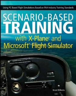 Scenario-Based Training With X-Plane and Microsoft Flight Simulator: Using Pc-Based Flight Simulations Based on F... (Paperback)