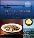 Fish Forever: The Definitive Guide to Understanding, Selecting, and Preparing Healthy, Delicious, and Environment... (Paperback)