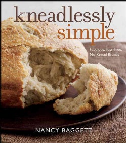Kneadlessly Simple: Fabulous, Fuss-Free, No-Knead Breads (Paperback)