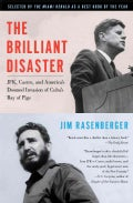 The Brilliant Disaster: JFK, Castro, and America's Doomed Invasion of Cuba's Bay of Pigs (Paperback)