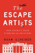 The Escape Artists: How Obama's Team Fumbled the Recovery (Hardcover)