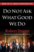 Do Not Ask What Good We Do: Inside the U.S. House of Representatives (Hardcover)