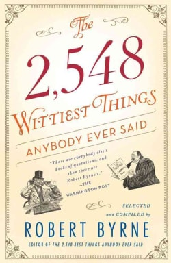 The 2,548 Wittiest Things Anybody Ever Said (Paperback)