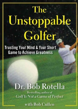 The Unstoppable Golfer: Trusting Your Mind & Your Short Game to Achieve Greatness (Hardcover)
