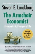 The Armchair Economist: Economics and Everyday Life (Paperback)