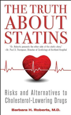 The Truth About Statins: Risks and Alternatives to Cholesterol-Lowering Drugs (Paperback)