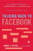 Talking Back to Facebook: The Common Sense Guide to Raising Kids in the Digital Age (Paperback)