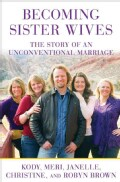 Becoming Sister Wives: The Story of an Unconventional Marriage (Hardcover)