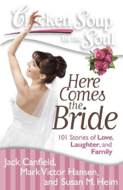 Chicken Soup for the Soul Here Comes the Bride: 101 Stories of Love, Laughter, and Family (Paperback)