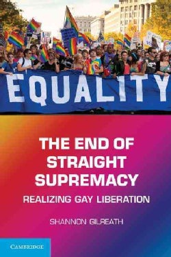 The End of Straight Supremacy: Realizing Gay Liberation (Paperback)