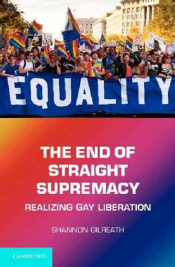 The End of Straight Supremacy: Realizing Gay Liberation (Hardcover)