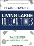 Clark Howard's Living Large in Lean Times: 250+ Ways to Buy Smarter, Spend Smarter, and Save Money (CD-Audio)