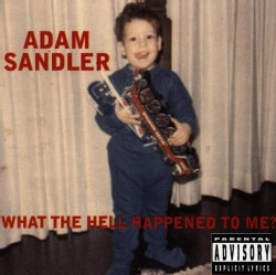 Adam Sandler - What the Hell Happened to Me? (Parental Advisory)