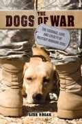 The Dogs of War: The Courage, Love, and Loyalty of Military Working Dogs (Paperback)