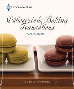 Le Cordon Bleu Patisserie & Baking Foundations Classic Recipes (Paperback)