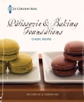 Le Cordon Bleu Patisserie & Baking Foundations Classic Recipes (Spiral bound)