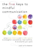 The Five Keys to Mindful Communication: Using Deep Listening and Mindful Speech to Strengthen Relationships, Heal... (Paperback)