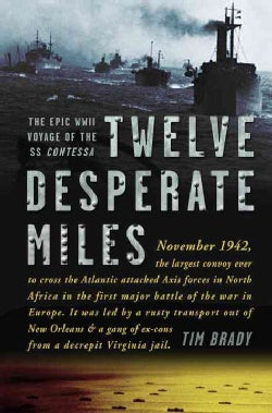 Twelve Desperate Miles: The Epic World War II Voyage of the SS Contessa (Hardcover)