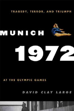 Munich 1972: Tragedy, Terror, and Triumph at the Olympic Games (Hardcover)
