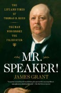 Mr. Speaker!: The Life and Times of Thomas B. Reed, the Man Who Broke the Filibuster (Paperback)