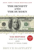The Benefit and the Burden: Tax Reform--Why We Need It and What It Will Take (Hardcover)