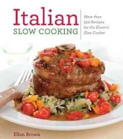 Italian Slow Cooking: More Than 250 Recipes for the Electric Slow Cooker (Paperback)