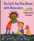 You Can't See Your Bones With Binoculars: A Guide to Your 206 Bones (Paperback)
