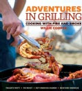 Adventures in Grilling: Cooking with Fire and Smoke (Paperback)
