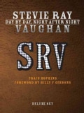 Stevie Ray Vaughan: Day by Day, Night After Night, His Early Years, 1954-1982, His Final Years, 1983-1990 (Hardcover)
