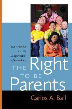 The Right to Be Parents: LGBT Families and the Transformation of Parenthood (Hardcover)
