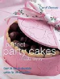 Perfect Party Cakes Made Easy: Over 70 Fun-to-Decorate Cakes for All Occasions (Paperback)