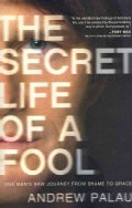 Secret Life of a Fool: One Man's Raw Journey from Shame to Grace (Paperback)