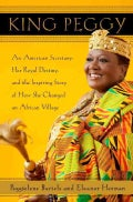 King Peggy: An American Secretary, Her Royal Destiny, and the Inspiring Story of How She Changed an African Village (Hardcover)