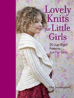 Lovely Knits for Little Girls: 20 Just-Right Patterns, Just for Little Girls (Hardcover)
