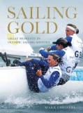 Sailing Gold: Great Moments in Olympic Sailing History (Paperback)