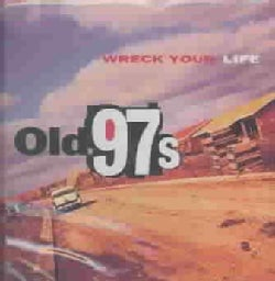 Old 97's - Wreck Your Life