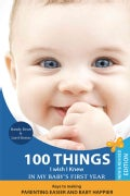 100 Things I Wish I Knew in My Baby's First Year: Keys to Making Parenting Easier and Baby Happier (Paperback)