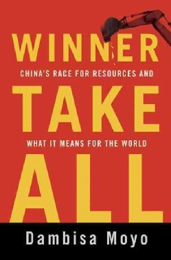 Winner Take All: China's Race for Resources and What It Means for the World (Hardcover)