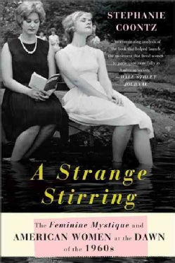 A Strange Stirring: The Feminine Mystique and American Women at the Dawn of the 1960s (Paperback)