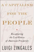 A Capitalism for the People: Recapturing the Lost Genius of American Prosperity (Hardcover)
