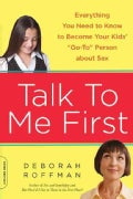 Talk to Me First: Everything You Need to Know to Become Your Kids' Go-To Person About Sex (Paperback)