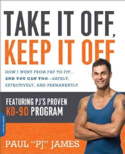 Take It Off, Keep It Off: How I Went from Fat to Fit - and You Can Too - Safely, Effectively, and Permanently (Paperback)