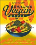 Grilling Vegan Style: 125 Fired-Up Recipes to Turn Every Bite Into a Backyard BBQ (Paperback)