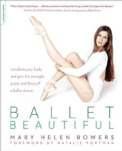 Ballet Beautiful: Transform Your Body and Gain the Strength, Grace, and Focus of a Ballet Dancer (Paperback)