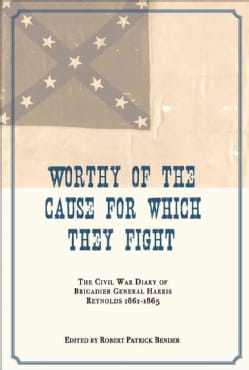 Worthy of the Cause for Which They Fight: The Civil War Diary of Brigadier General Harris Reynolds, 1861-1865 (Paperback)