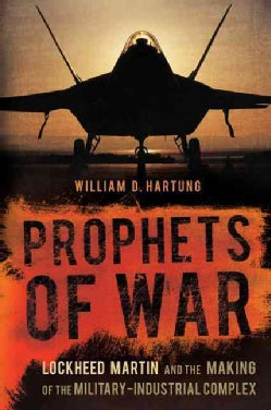Prophets of War: Lockheed Martin and the Making of the Military-Industrial Complex (Paperback)