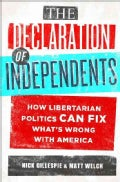 The Declaration of Independents: How Libertarian Politics Can Fix What's Wrong With America (Paperback)