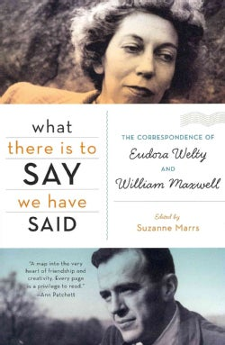 What There Is to Say We Have Said: The Correspondence of Eudora Welty and William Maxwell (Paperback)
