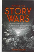 Winning the Story Wars: Why Those Who Tell-And Live-the Best Stories Will Rule the Future (Hardcover)